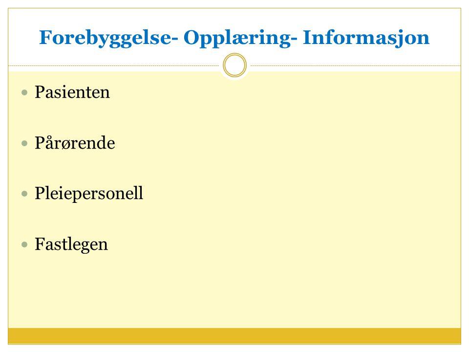 Forebyggelse- Opplæring- Informasjon Pasienten Pårørende Pleiepersonell Fastlegen