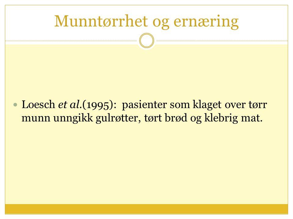 Munntørrhet og ernæring Loesch et al.(1995): pasienter som klaget over tørr munn unngikk gulrøtter, tørt brød og klebrig mat.
