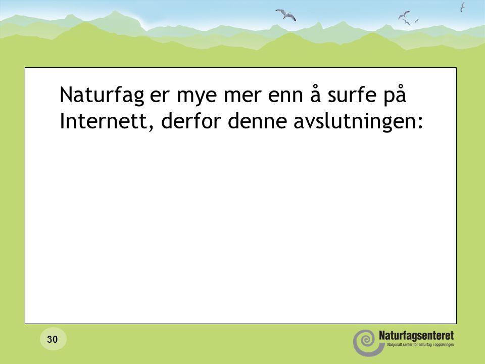 29 Digital kompetanse i naturfag http://www.naturfag.no/digital