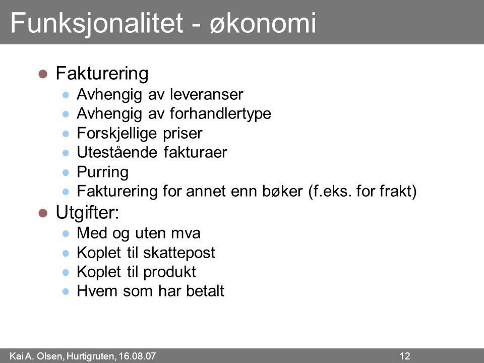 Kai A. Olsen, Hurtigruten, 16.08.07 12 Funksjonalitet - økonomi Fakturering Avhengig av leveranser Avhengig av forhandlertype Forskjellige priser Utes