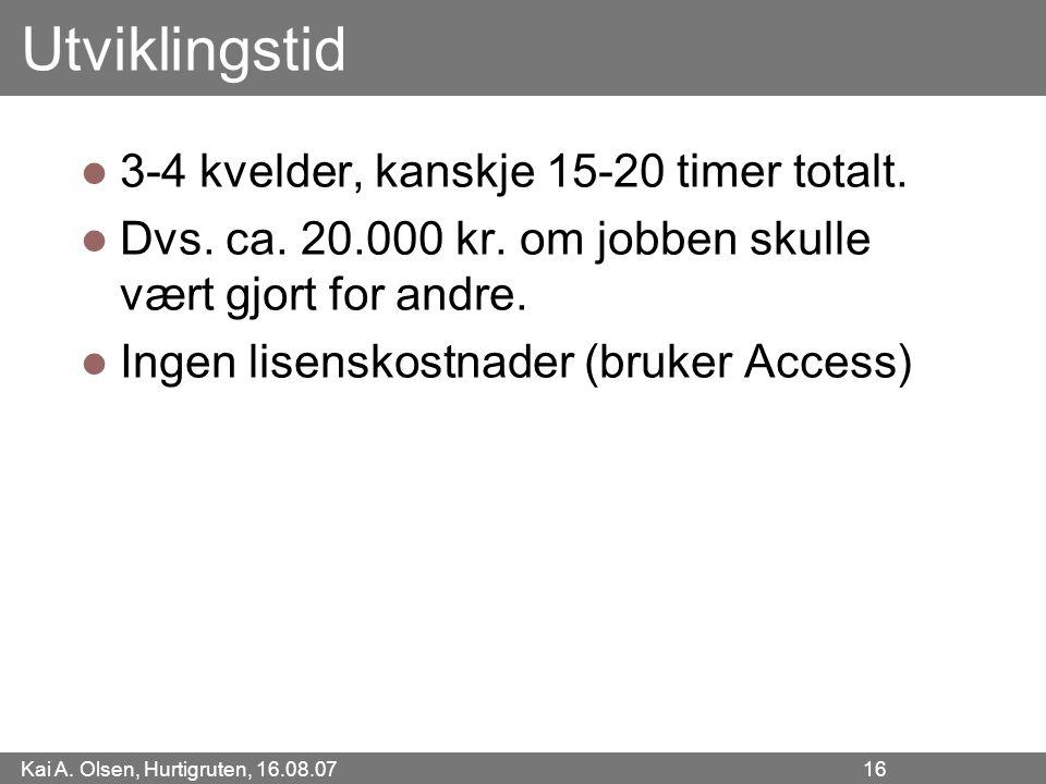 Kai A. Olsen, Hurtigruten, 16.08.07 16 Utviklingstid 3-4 kvelder, kanskje 15-20 timer totalt. Dvs. ca. 20.000 kr. om jobben skulle vært gjort for andr