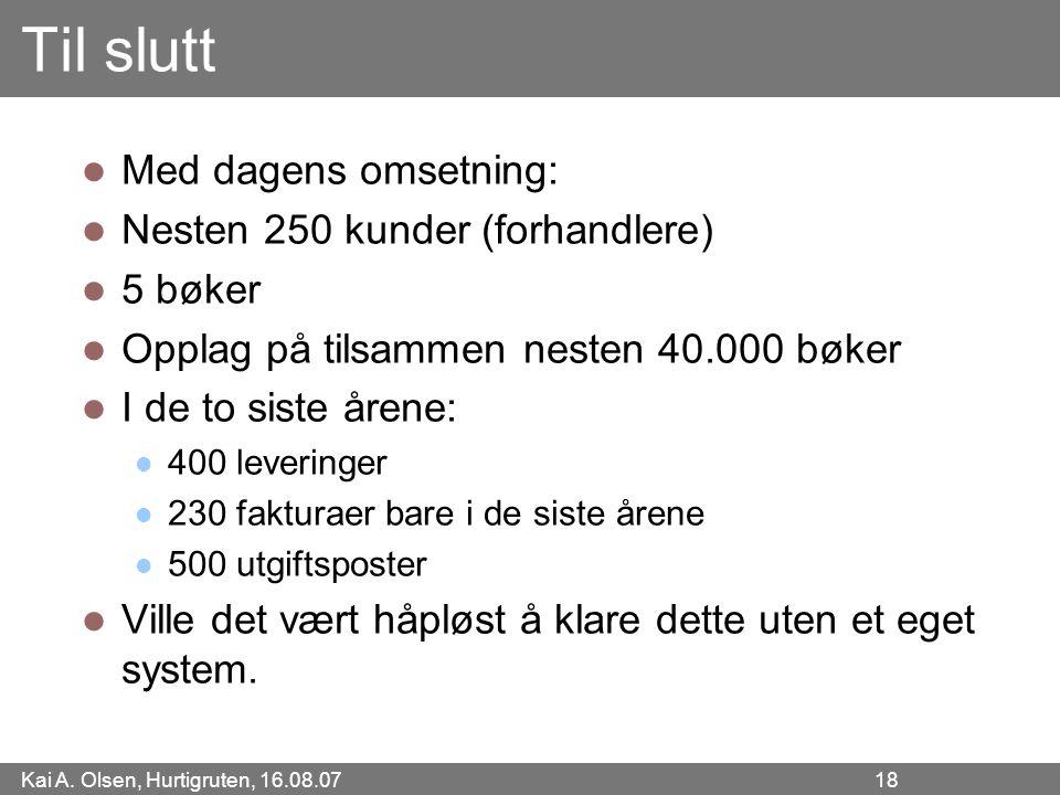 Kai A. Olsen, Hurtigruten, 16.08.07 18 Til slutt Med dagens omsetning: Nesten 250 kunder (forhandlere) 5 bøker Opplag på tilsammen nesten 40.000 bøker