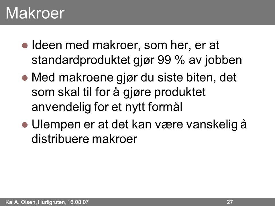 Kai A. Olsen, Hurtigruten, 16.08.07 27 Makroer Ideen med makroer, som her, er at standardproduktet gjør 99 % av jobben Med makroene gjør du siste bite