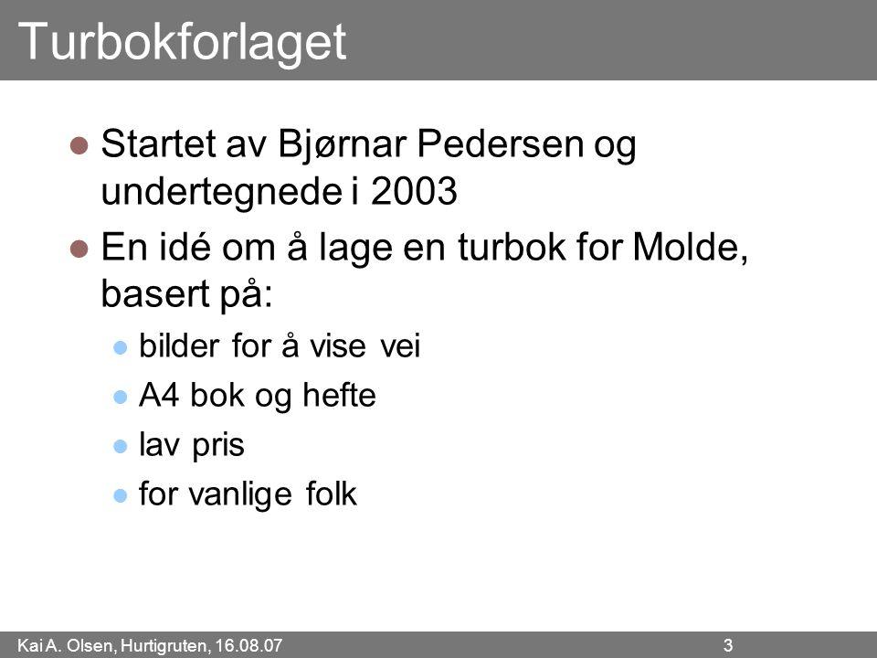 Kai A. Olsen, Hurtigruten, 16.08.07 3 Turbokforlaget Startet av Bjørnar Pedersen og undertegnede i 2003 En idé om å lage en turbok for Molde, basert p