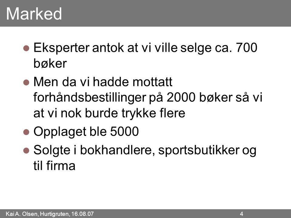 Kai A. Olsen, Hurtigruten, 16.08.07 4 Marked Eksperter antok at vi ville selge ca. 700 bøker Men da vi hadde mottatt forhåndsbestillinger på 2000 bøke