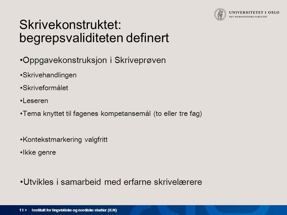 11 > Institutt for lingvistiske og nordiske studier (ILN) Skrivekonstruktet: begrepsvaliditeten definert Oppgavekonstruksjon i Skriveprøven Skrivehand