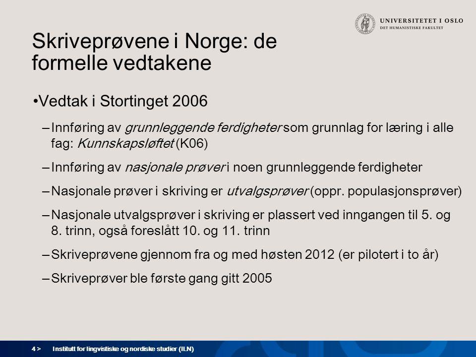 4 > Institutt for lingvistiske og nordiske studier (ILN) Skriveprøvene i Norge: de formelle vedtakene Vedtak i Stortinget 2006 – Innføring av grunnleg