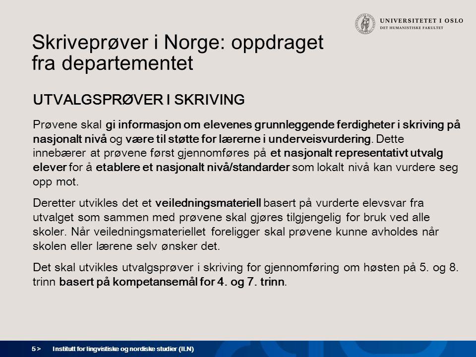 5 > Skriveprøver i Norge: oppdraget fra departementet UTVALGSPRØVER I SKRIVING Prøvene skal gi informasjon om elevenes grunnleggende ferdigheter i skr