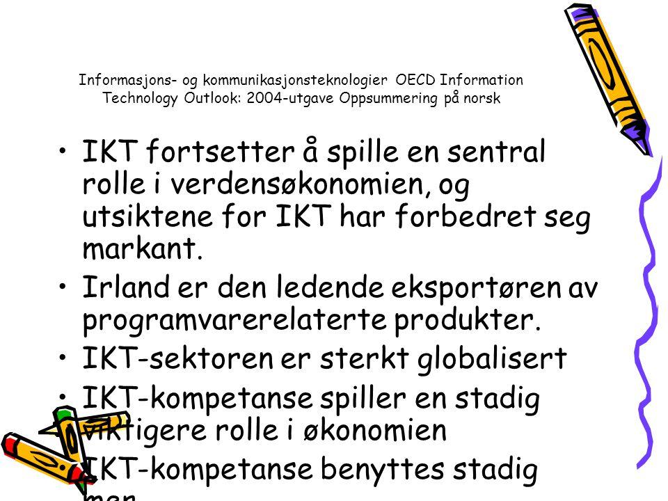 Informasjons- og kommunikasjonsteknologier OECD Information Technology Outlook: 2004-utgave Oppsummering på norsk IKT fortsetter å spille en sentral rolle i verdensøkonomien, og utsiktene for IKT har forbedret seg markant.