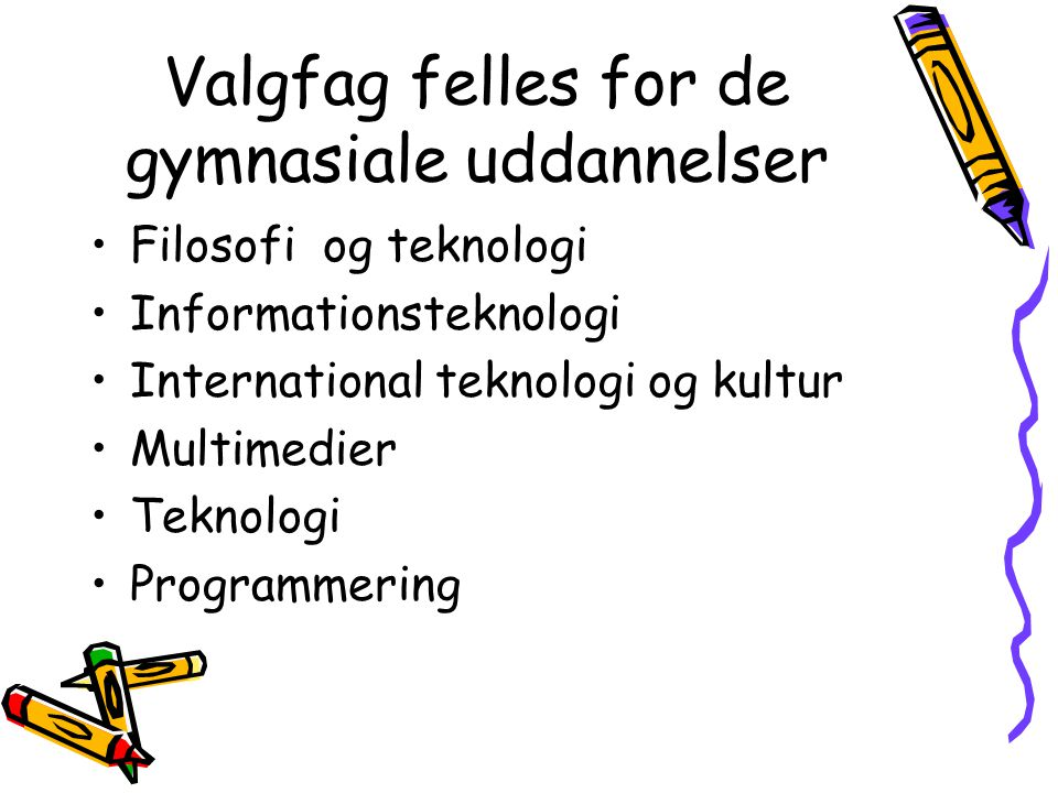 Valgfag felles for de gymnasiale uddannelser Filosofi og teknologi Informationsteknologi International teknologi og kultur Multimedier Teknologi Progr