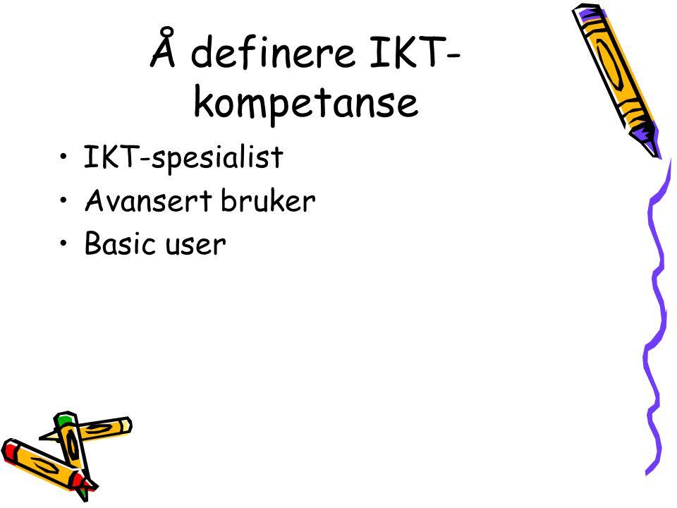 Å definere IKT- kompetanse IKT-spesialist Avansert bruker Basic user