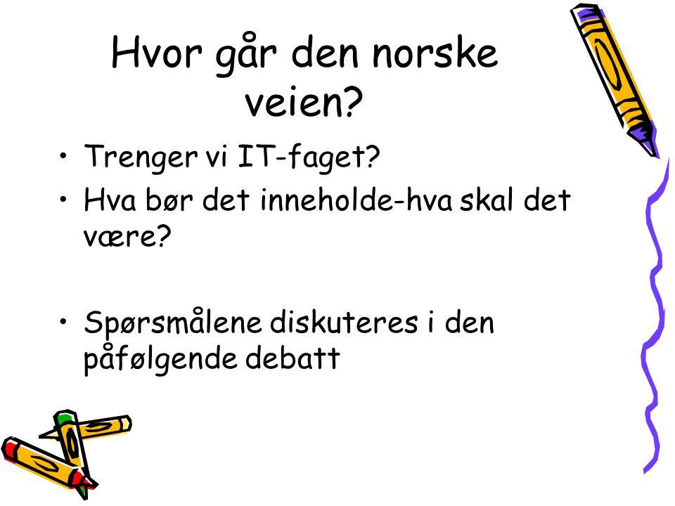 Hvor går den norske veien. Trenger vi IT-faget. Hva bør det inneholde-hva skal det være.