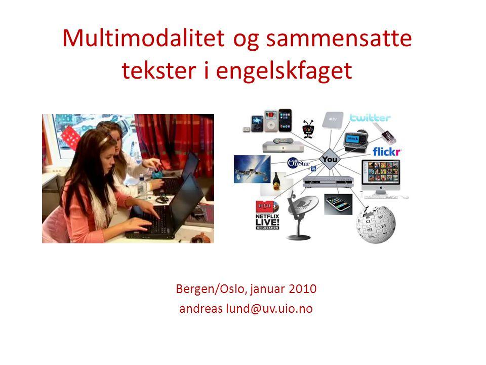 Multimodalitet og sammensatte tekster i engelskfaget Bergen/Oslo, januar 2010 andreas lund@uv.uio.no
