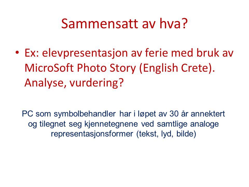 Sammensatt av hva.Ex: elevpresentasjon av ferie med bruk av MicroSoft Photo Story (English Crete).