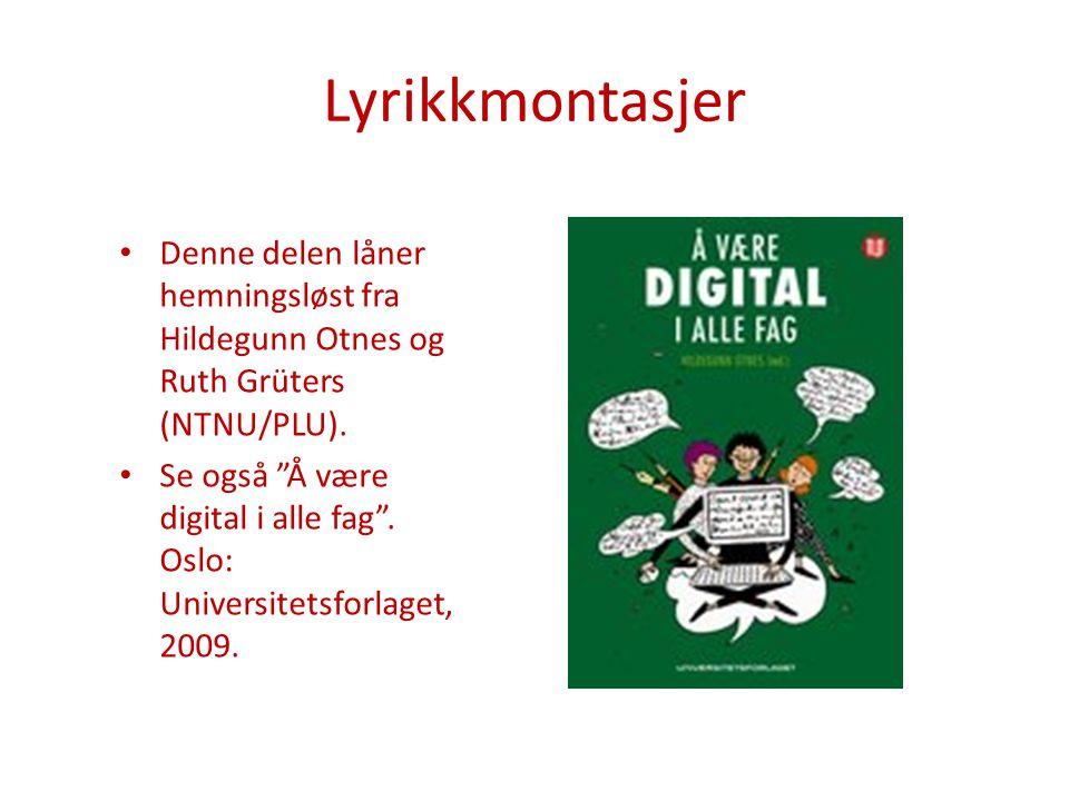 Lyrikkmontasjer Denne delen låner hemningsløst fra Hildegunn Otnes og Ruth Grüters (NTNU/PLU).
