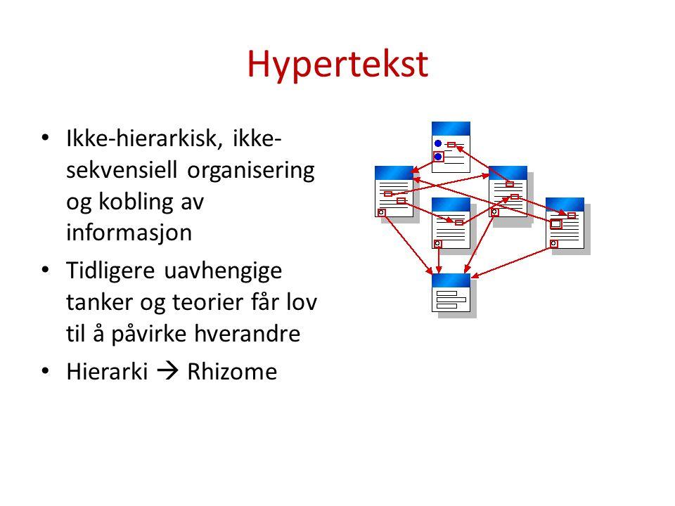 Hypertekst Ikke-hierarkisk, ikke- sekvensiell organisering og kobling av informasjon Tidligere uavhengige tanker og teorier får lov til å påvirke hverandre Hierarki  Rhizome