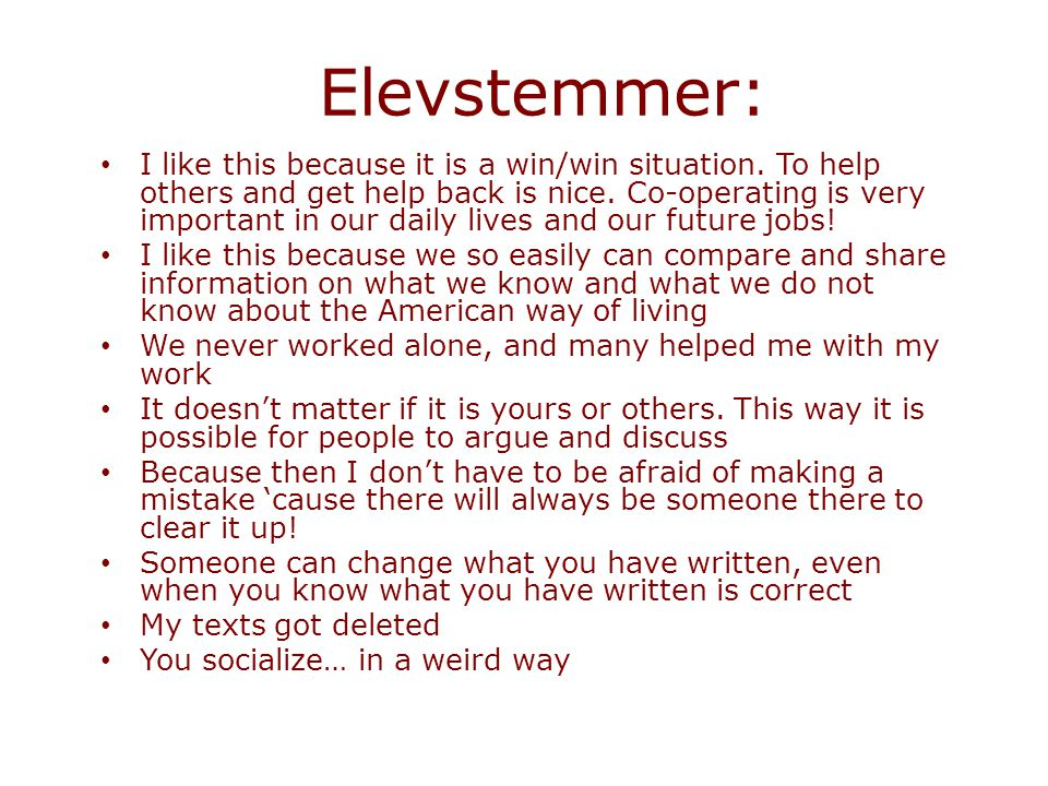 Elevstemmer: I like this because it is a win/win situation. To help others and get help back is nice. Co-operating is very important in our daily live