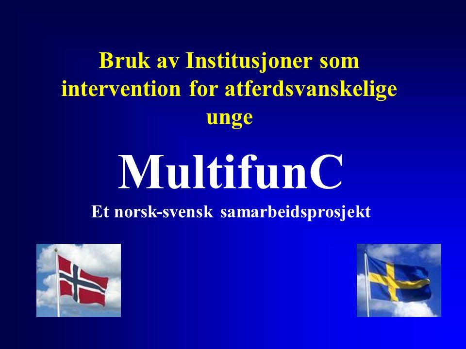Bruk av Institusjoner som intervention for atferdsvanskelige unge MultifunC Et norsk-svensk samarbeidsprosjekt