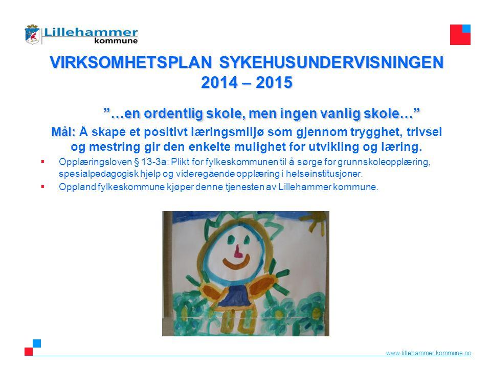 """www.lillehammer.kommune.no VIRKSOMHETSPLAN SYKEHUSUNDERVISNINGEN 2014 – 2015 """"…en ordentlig skole, men ingen vanlig skole…"""" Mål: VIRKSOMHETSPLAN SYKEH"""