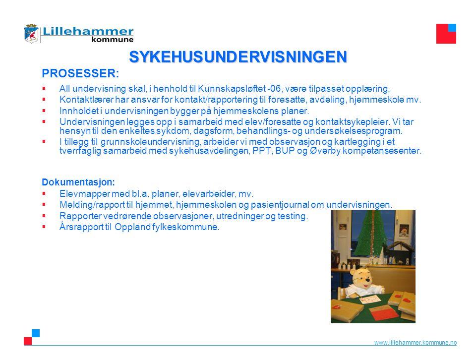 www.lillehammer.kommune.no SYKEHUSUNDERVISNINGEN SYKEHUSUNDERVISNINGEN PROSESSER:  All undervisning skal, i henhold til Kunnskapsløftet -06, være til