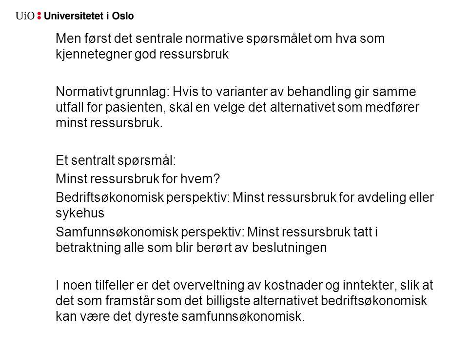 Men først det sentrale normative spørsmålet om hva som kjennetegner god ressursbruk Normativt grunnlag: Hvis to varianter av behandling gir samme utfa