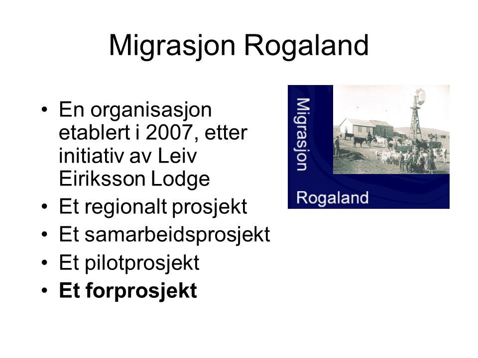 Migrasjon Rogaland En organisasjon etablert i 2007, etter initiativ av Leiv Eiriksson Lodge Et regionalt prosjekt Et samarbeidsprosjekt Et pilotprosjekt Et forprosjekt