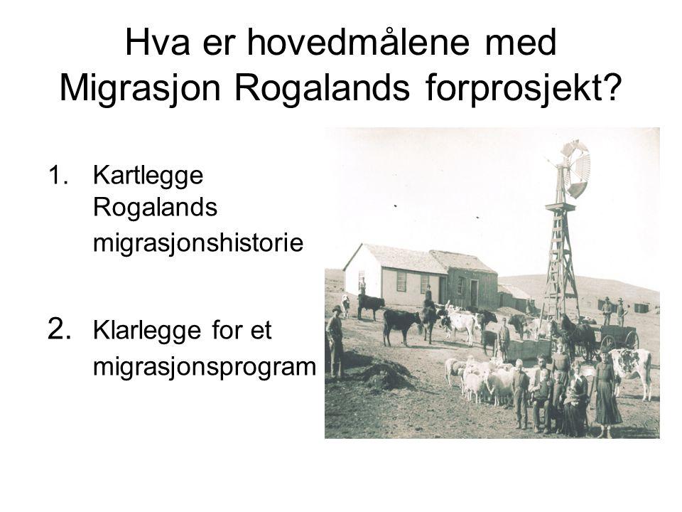 Hva er hovedmålene med Migrasjon Rogalands forprosjekt? 1.Kartlegge Rogalands migrasjonshistorie 2. Klarlegge for et migrasjonsprogram