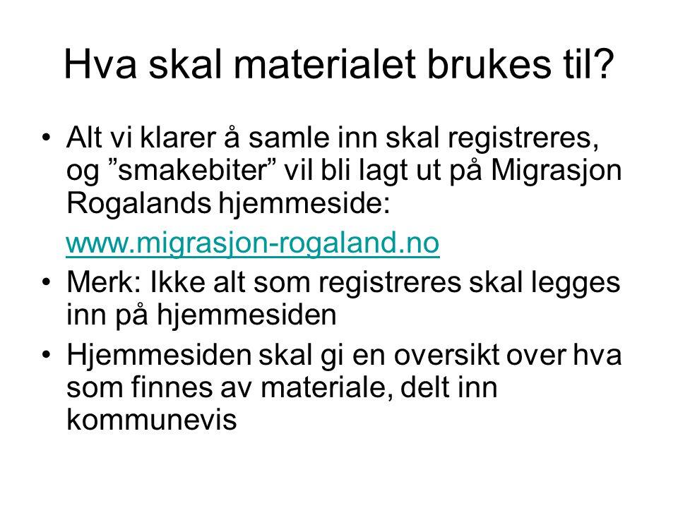 """Hva skal materialet brukes til? Alt vi klarer å samle inn skal registreres, og """"smakebiter"""" vil bli lagt ut på Migrasjon Rogalands hjemmeside: www.mig"""