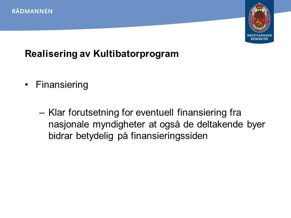Realisering av Kultibatorprogram Finansiering –Klar forutsetning for eventuell finansiering fra nasjonale myndigheter at også de deltakende byer bidra
