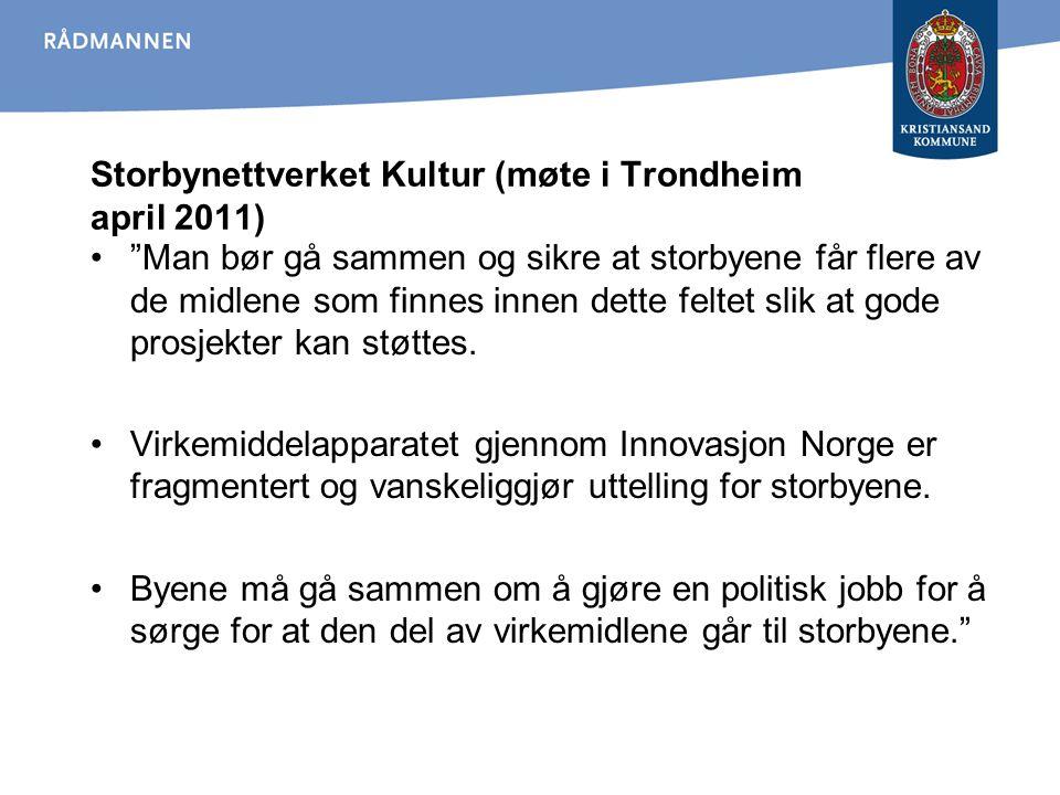 """Storbynettverket Kultur (møte i Trondheim april 2011) """"Man bør gå sammen og sikre at storbyene får flere av de midlene som finnes innen dette feltet s"""