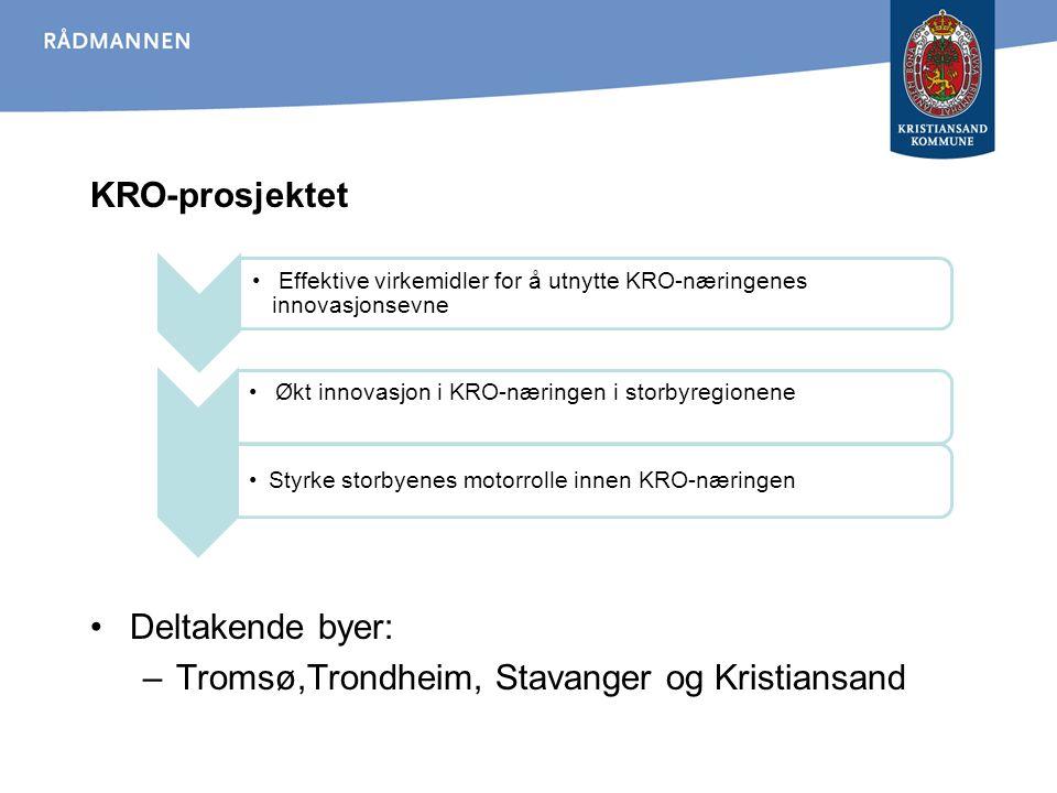 KRO-prosjektet Deltakende byer: –Tromsø,Trondheim, Stavanger og Kristiansand Økt innovasjon i KRO-næringen i storbyregionene Styrke storbyenes motorro