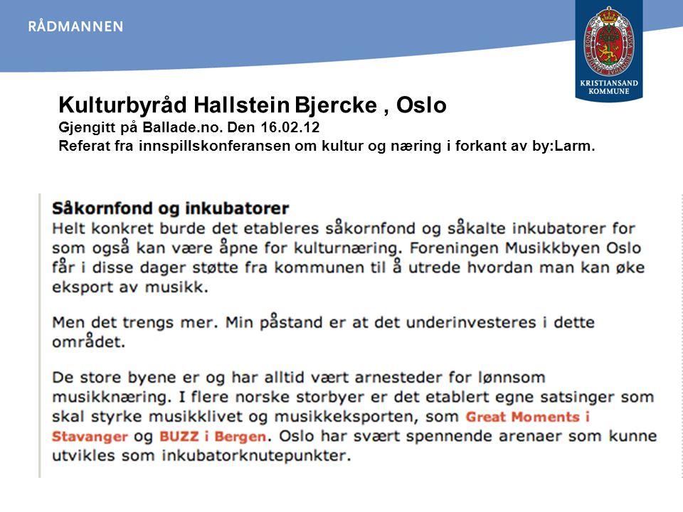 Kulturbyråd Hallstein Bjercke, Oslo Gjengitt på Ballade.no. Den 16.02.12 Referat fra innspillskonferansen om kultur og næring i forkant av by:Larm.