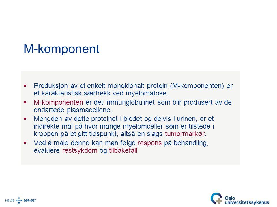 M-komponent  Produksjon av et enkelt monoklonalt protein (M-komponenten) er et karakteristisk særtrekk ved myelomatose.