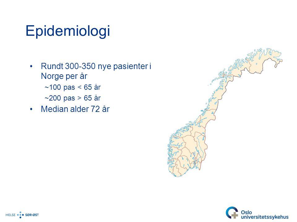 Epidemiologi Rundt 300-350 nye pasienter i Norge per år ~100 pas < 65 år ~200 pas > 65 år Median alder 72 år