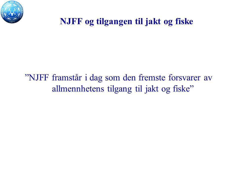 NJFF og tilgangen til jakt og fiske NJFF framstår i dag som den fremste forsvarer av allmennhetens tilgang til jakt og fiske