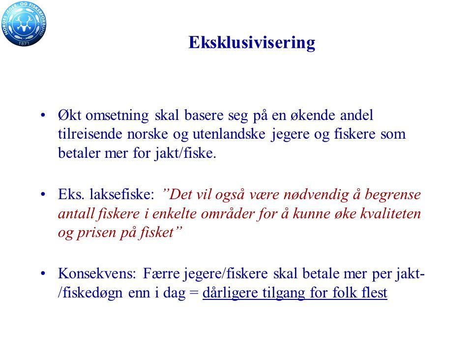 Eksklusivisering Økt omsetning skal basere seg på en økende andel tilreisende norske og utenlandske jegere og fiskere som betaler mer for jakt/fiske.