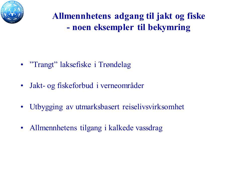 Allmennhetens adgang til jakt og fiske - noen eksempler til bekymring Trangt laksefiske i Trøndelag Jakt- og fiskeforbud i verneområder Utbygging av utmarksbasert reiselivsvirksomhet Allmennhetens tilgang i kalkede vassdrag