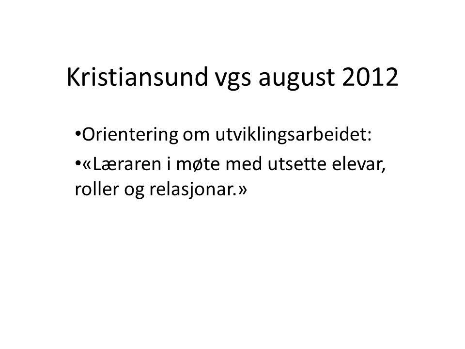 Kristiansund vgs august 2012 Orientering om utviklingsarbeidet: «Læraren i møte med utsette elevar, roller og relasjonar.»