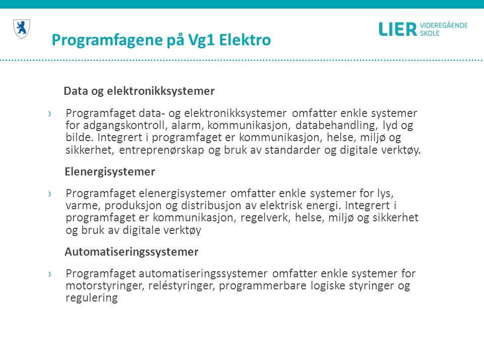 Programfagene på Vg1 Elektro Data og elektronikksystemer ›Programfaget data- og elektronikksystemer omfatter enkle systemer for adgangskontroll, alarm