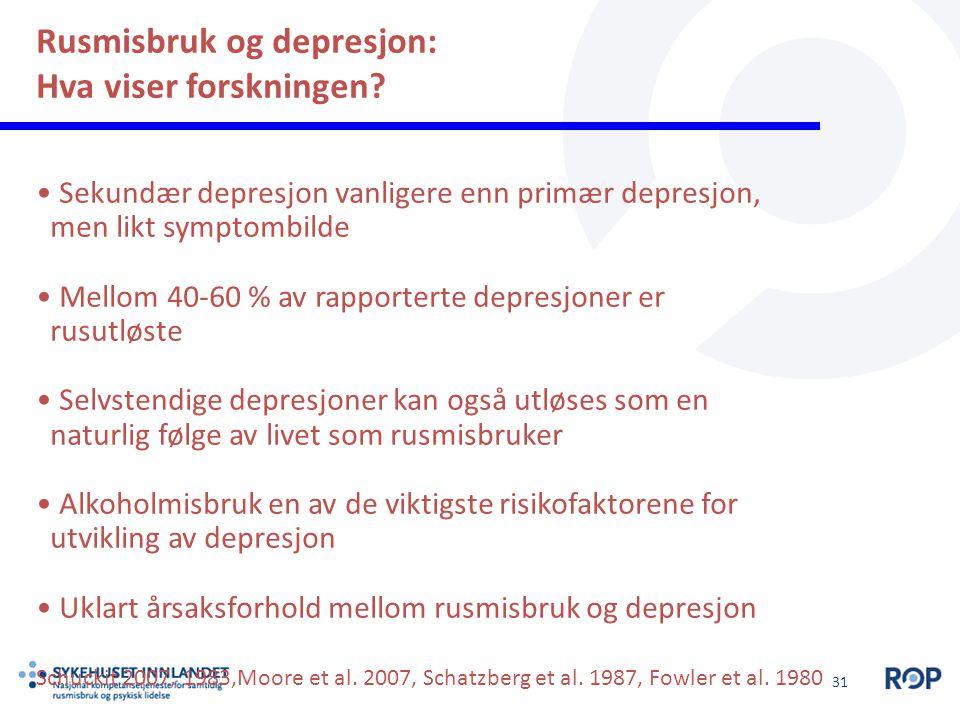 31 Rusmisbruk og depresjon: Hva viser forskningen? Sekundær depresjon vanligere enn primær depresjon, men likt symptombilde Mellom 40-60 % av rapporte