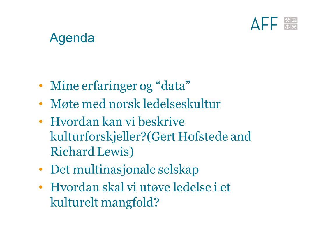 Agenda Mine erfaringer og data Møte med norsk ledelseskultur Hvordan kan vi beskrive kulturforskjeller (Gert Hofstede and Richard Lewis) Det multinasjonale selskap Hvordan skal vi utøve ledelse i et kulturelt mangfold