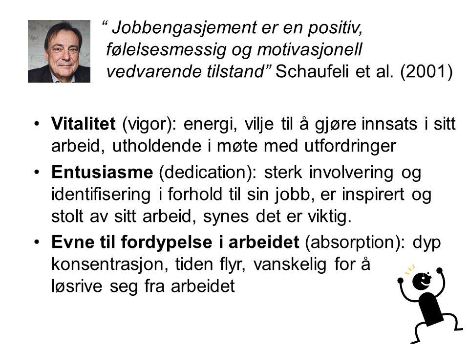 """"""" Jobbengasjement er en positiv, følelsesmessig og motivasjonell vedvarende tilstand"""" Schaufeli et al. (2001) Vitalitet (vigor): energi, vilje til å g"""