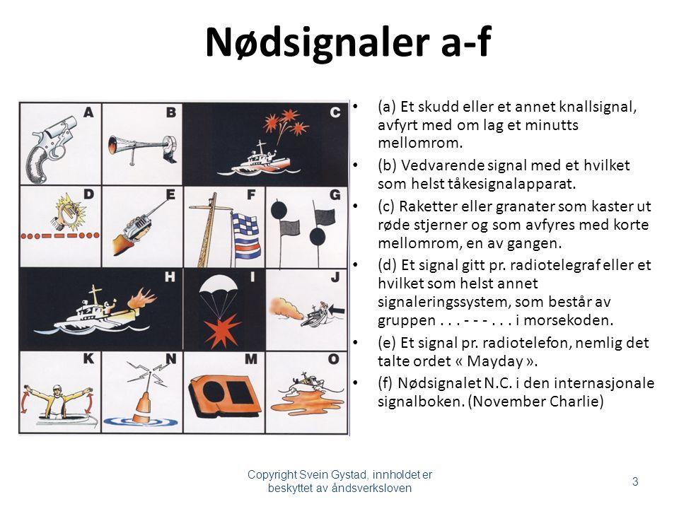 Nødsignaler a-f (a) Et skudd eller et annet knallsignal, avfyrt med om lag et minutts mellomrom. (b) Vedvarende signal med et hvilket som helst tåkesi