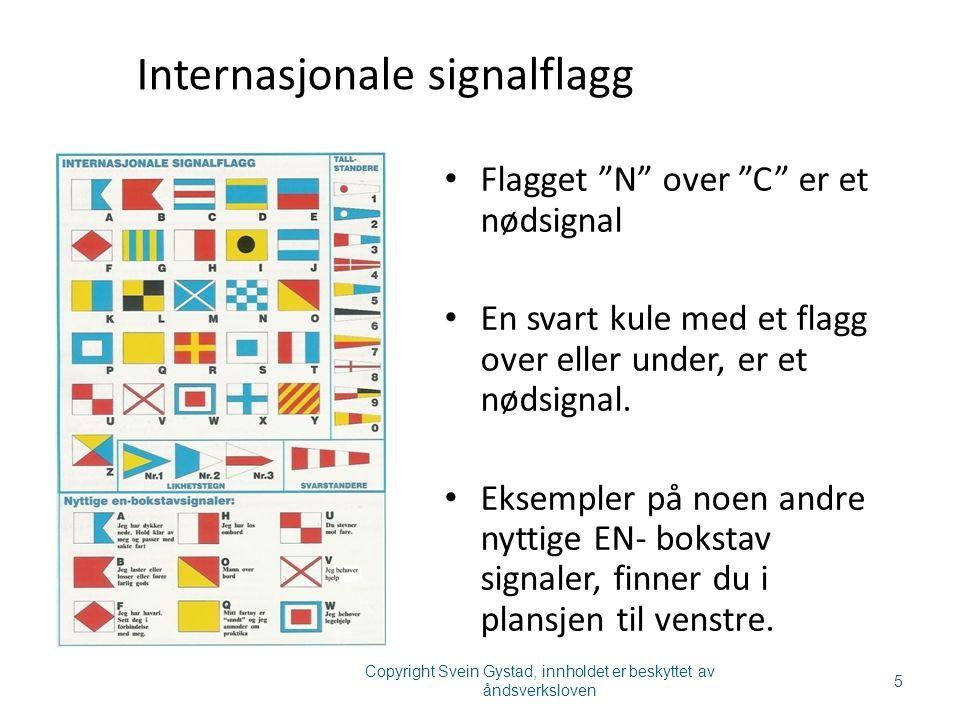 """Internasjonale signalflagg Flagget """"N"""" over """"C"""" er et nødsignal En svart kule med et flagg over eller under, er et nødsignal. Eksempler på noen andre"""