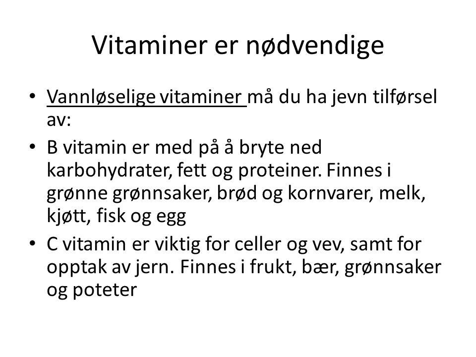 Vitaminer er nødvendige Vannløselige vitaminer må du ha jevn tilførsel av: B vitamin er med på å bryte ned karbohydrater, fett og proteiner. Finnes i