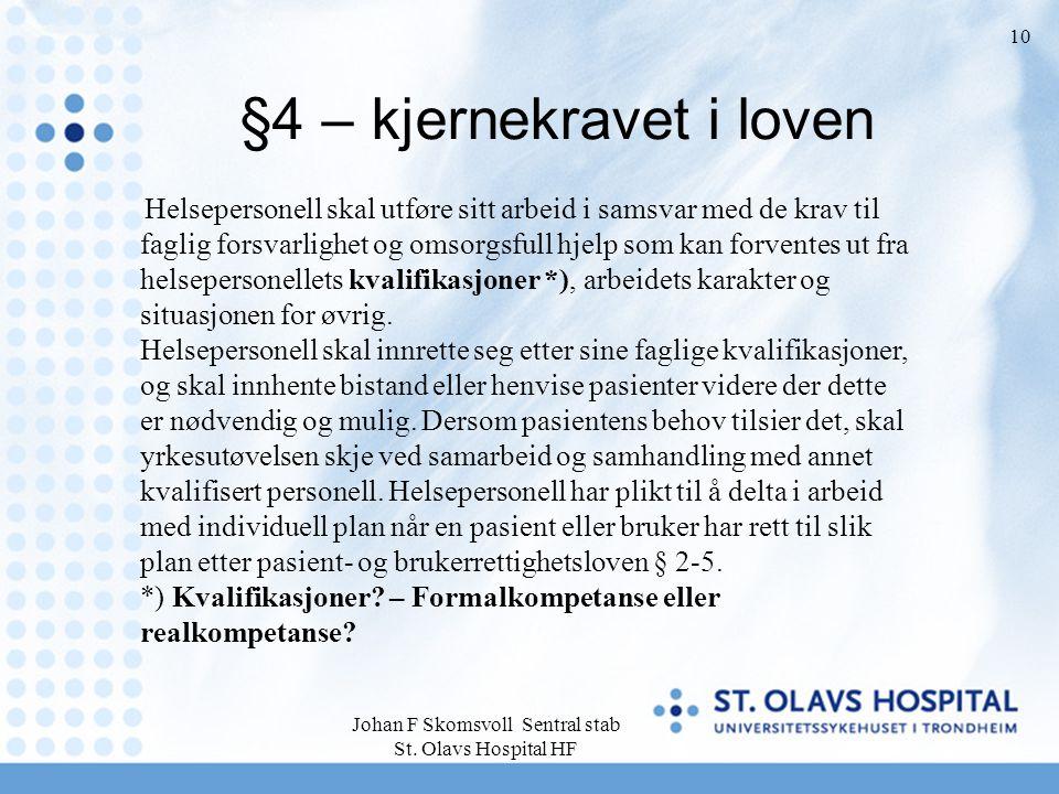 Johan F Skomsvoll Sentral stab St. Olavs Hospital HF 10 §4 – kjernekravet i loven Helsepersonell skal utføre sitt arbeid i samsvar med de krav til fag