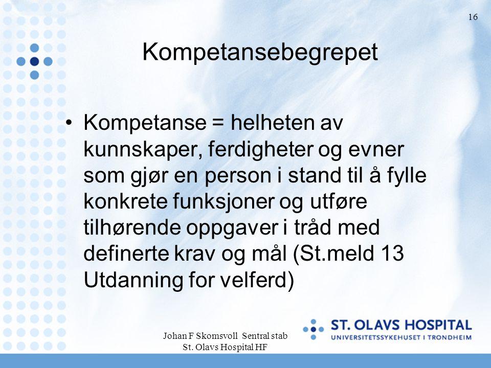 Johan F Skomsvoll Sentral stab St. Olavs Hospital HF 16 Kompetansebegrepet Kompetanse = helheten av kunnskaper, ferdigheter og evner som gjør en perso