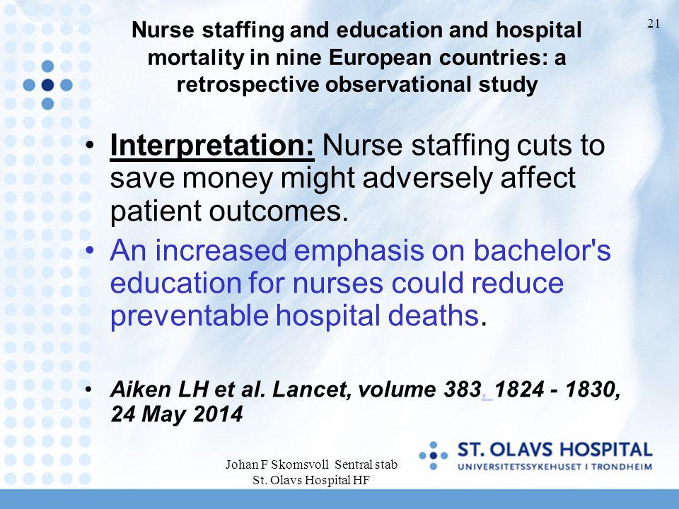 Johan F Skomsvoll Sentral stab St. Olavs Hospital HF 21 Nurse staffing and education and hospital mortality in nine European countries: a retrospectiv