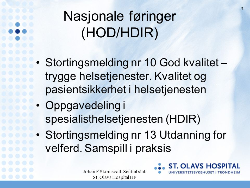 Johan F Skomsvoll Sentral stab St. Olavs Hospital HF 3 Nasjonale føringer (HOD/HDIR) Stortingsmelding nr 10 God kvalitet – trygge helsetjenester. Kval