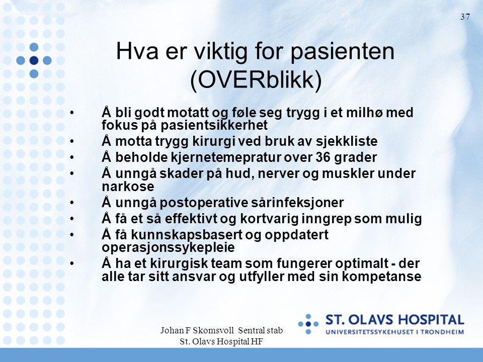 Johan F Skomsvoll Sentral stab St. Olavs Hospital HF 37 Hva er viktig for pasienten (OVERblikk) Å bli godt motatt og føle seg trygg i et milhø med fok